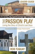 The Passion Play: Living the Story of Christ's Last Days (Leader Guide) Paperback