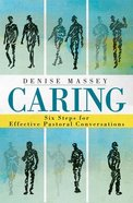 Caring: Six Steps For Effective Pastoral Conversations Paperback