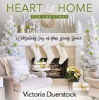 Heart & Home For Christmas: Celebrating Joy in Your Living Space Hardback