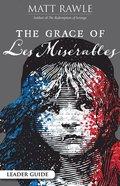 The Grace of Les Miserables (Leader Guide) Paperback