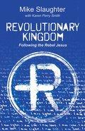 Revolutionary Kingdom: Following the Rebel Jesus Paperback