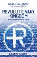 Revolutionary Kingdom: Following the Rebel Jesus (Leader Guide) Paperback