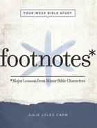 Footnotes - Women's Bible Study: Major Lessons From Minor Bible Characters (Workbook With Leader Helps) Paperback