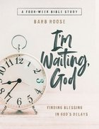 I'm Waiting, God - Women's Bible Study: Finding Blessing in God's Delays (4 Week Study) (Workbook) Paperback