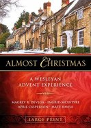 Almost Christmas: A Wesleyan Advent Experience (Large Print) Paperback
