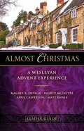 Almost Christmas: A Wesleyan Advent Experience (Leader Guide) Paperback