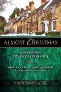 Almost Christmas: A Wesleyan Advent Experience (Youth Study Book) Paperback
