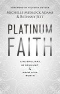 Platinum Faith: Live Brilliant, Be Resilient, & Know Your Worth Paperback