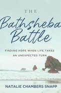 The Bathsheba Battle: Finding Hope When Life Takes An Unexpected Turn Paperback
