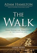 The Walk: Five Essential Practices of the Christian Life (Large Print) Paperback