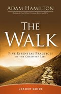 The Walk: Five Essential Practices of the Christian Life (Leader Guide) Paperback