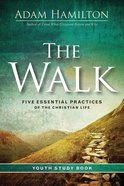 The Walk: Five Essential Practices of the Christian Life (Youth Study Book) Paperback