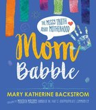 Mom Babble: The Messy Truth About Motherhood Hardback