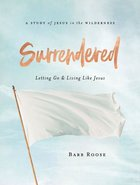 Surrendered - Women's Bible Study: Letting Go and Living Like Jesus (Workbook) Paperback