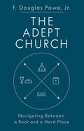 The Adept Church: Navigating Between a Rock and a Hard Place Paperback