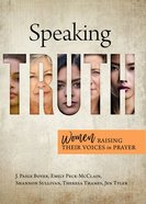 Speaking Truth: Women Lifting Their Voices in Prayer Paperback