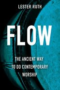 Flow: The Ancient Way to Do Contemporary Worship Paperback