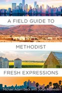 A Field Guide to Methodist Fresh Expressions Paperback