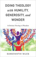 Doing Theology With Humility, Generosity and Wonder: A Christian Theology of Pluralism Paperback