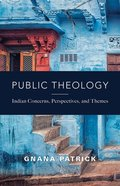 Public Theology: Indian Concerns, Perspectives, and Themes Paperback