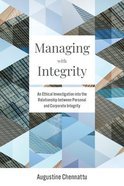 Managing With Integrity: An Ethical Investigation Into the Relationship Between Personal and Corporate Integrity Paperback