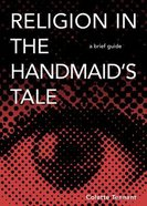 Religion in the Handmaid's Tale: A Brief Guide Paperback