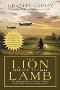 The Lion and the Lamb: The True Holocaust Story of a Powerful Nazi Leader and a Dutch Resistance Worker Paperback