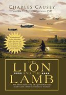The Lion and the Lamb: The True Holocaust Story of a Powerful Nazi Leader and a Dutch Resistance Worker Hardback