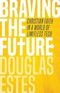 Braving the Future: Christian Faith in a World of Limitless Tech Paperback