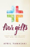 Four Gifts: Seeking Self-Care For Heart, Soul, Mind, and Strength Paperback