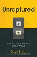 Unraptured: How End Times Theology Gets It Wrong Hardback