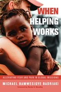 When Helping Works: Alleviating Fear and Pain in Global Missions Paperback