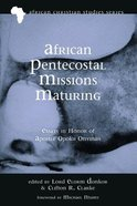 Afcs: African Pentecostal Missions Maturing: Essays in Honor of Apostle Opoku Onyinah Paperback