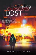 Finding Ourselves Lost: Ministry in the Age of Overwhelm Paperback