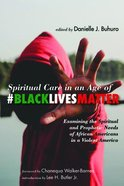 Spiritual Care in An Age of #Blacklivesmatter: Examining the Spiritual and Prophetic Needs of African Americans in a Violent America Paperback