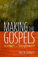 Making the Gospels: Mystery Or Conspiracy? Paperback