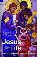 Jesus For Life: Spiritual Readings in John's Gospel Paperback