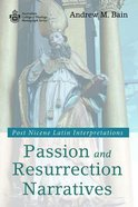 Passion and Resurrection Narratives: Post Nicene Latin Interpretations Paperback