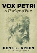 Vox Petri: A Theology of Peter Paperback