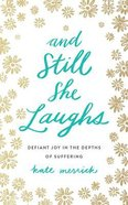 And Still She Laughs: Defiant Joy in the Depths of Suffering (Unabridged, 5 Cds) CD
