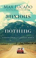 Anxious For Nothing: Finding Calm in a Chaotic World (Unabridged, 4 Cds) CD