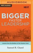 Bigger, Faster Leadership: Lessons From the Builders of the Panama Canal (Unabridged, Mp3) CD