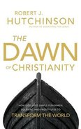 The Dawn of Christianity: How God Used Simple Fishermen, Soldiers, and Prostitutes to Transform the World (Unabridged, 8 Cds) CD