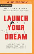 Launch Your Dream: A 30-Day Plan For Turning Your Passion Into Your Profession (Unabridged, 1 Mp3) CD
