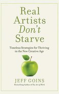 Real Artists Don't Starve: Timeless Strategies For Thriving in the New Creative Age (Unabridged, 5 Cds) CD