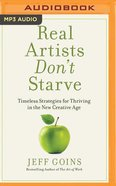 Real Artists Don't Starve: Timeless Strategies For Thriving in the New Creative Age (Unabridged, Mp3) CD