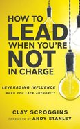 How to Lead When You're Not in Charge: Leveraging Influence When You Lack Authority (Unabridged, 5 Cds) CD