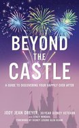 Beyond the Castle: A Disney Insider's Guide to Finding Your Happily Ever After (Unabridged, 5 Cds)