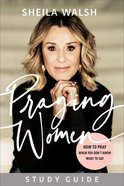 Praying Women: How to Pray When You Don't Know What to Say (Study Guide) Paperback