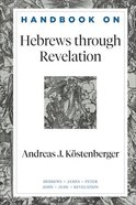 Hebrews Through Revelation (Handbooks On The New Testament Series) Hardback